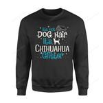 Dog Christmas Gift Idea Its Not Hair Chihuahua Glitter T-Shirt - Standard Fleece Sweatshirt S /
