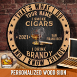 I Drink Brandy I Smoke Cigars And I Know Things Customized Wood Sign