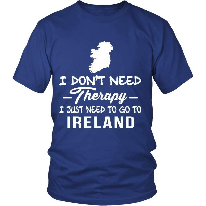 I Dont Need Therapy Just To Go Ireland A9 District Unisex Shirt / Royal Blue S T-Shirts