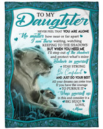 Personalized To My Daughter From Mom Lion Mom Blanket NEVER FEEL THAT YOU ARE ALONE Fleece/Sherpa Blanket Great Customized Gifts For Family Birthday Christmas Thanksgiving Anniversary