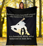 Behind Every Baseball Play Who Believes In Himself Is A Baseball Mom Who Believes In Him First Sherpa Fleece Blanket Great Customized Blanket Gifts For Birthday Christmas Thanksgiving