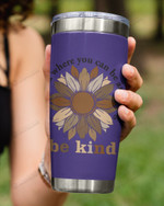 In A World Where You Can Be Anything Be Kind, Flower Art Stainless Steel Tumbler Cup For Coffee/Tea
