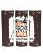 1st Grade Teacher My Broom Broke So Now Teach Stainless Steel Tumbler, Tumbler Cups For Coffee/Tea