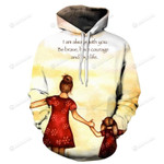 I Am Always With You, Be Brave Have Courage And Love Life 3D All Over Print Hoodie, Zip-up Hoodie