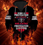 Firefighter Being A Firefighter Is A Choice, Being A Retired Firefighter  Is An Honor 3D All Over Print Hoodie, Zip-up Hoodie