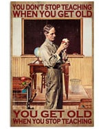 You Don't Stop Teaching When You Get Old When You Stop Teaching Poster Teacher Teaching Lovers Grandpa Poster