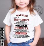 Warning i have a crazy grandpa if i'm spoiled it's my grandpa's fault he treats me like a princess shirt T-shirt