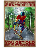 You Don't Stop Skateboarding When You Get Old When You Stop Skateboarding Poster Gift For Skateboarding Lovers Grandpa Poster
