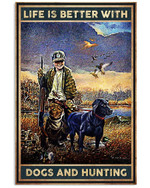 Life Is Better With Dogs And Hunting Pster Gift For Dogs Lovers Hunting Lovers Grandpa Poster