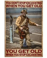 You Don't Stop Excavating When You Get Old When You Stop Excavating Poster Gift For Excavating Grandpa Poster
