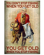 You Don't Stop Fishing When You Get Old When You Stop Fishing Poster Gift For Go Fishing Lovers Grandpa Poster