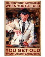 You Don't Stop Barteding When You Get Old When You Stop Bartending Lovers Gift For Bartending Bartender Lovers Grandpa Poster