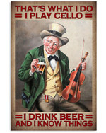 That's What I Do I Play Cello I Drink Beer And I Know Things Poster Gift For Playing Celle Lovers Drink Beer Lovers Grandpa Poster