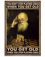 You Don't Stop Playing Chess When You Get Old When You Stop Playing Chess Poster Gift For Chess Lovers Grandpa Poster
