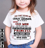 You can't scare me i have a crazy grandpa he is also a old man has anger issue but he treats me like a princess t shirt gift for grandkids T-shirt