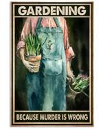 Gardening Because Murder Is Wrong Poster Gift For Garden Gardening Gardeners Grandpa Grandma Poster
