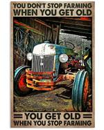 You Don't Stop Farming When You Get Old When You Stop Farming Poster Gift For Farm Farming Lovers Farmers Grandpa Grandma Poster