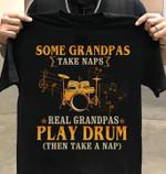 Some grandpas take naps real grandpas play drum tshirt Tshirt Hoodie Sweater