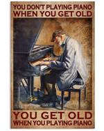 You Don't Playing Piana When You Get When You Playing Piano Poster Gift For Playing Piano Lovers Grandpa Poster