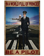 In A World Full Of Princes Be A Pilot Man Poster Gift For Pilot Boyfriend Grandpa Poster