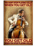 You Don't Stop Playing Cello When You Get Old When You Stop Playing Cello Poster Gift For Cello Music Lovers Grandpa Poster