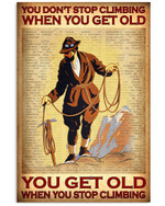 You Don't Stop Climbing When You Get Old When You Stop Climbing Story Man Poster Gift For Climbing Grandpa Grandma Lovers Poster