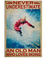 Never Underestimate An Old Man Who Loves Skiing Poster Gift For Skiing Lovers Grandpa Poster