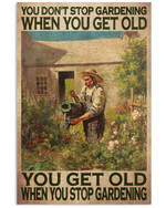 You Don't Stop Gardening When You Get Old You Stop Gardening Poster Gift For Gadener Gardening Garden Lovers Grandpa Grandma Anniversary Poster