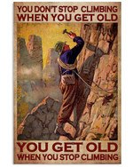 You Don't Stop Climbing When You Get Old When You Stop Climbing Story Man Poster Gift For Climbing Grandpa Grandpa Poster