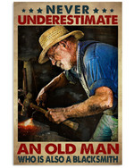 Never Underestiamte An Old Man Who Also A Blacksmith Poster Gift For Blacksmith Grandpa Poster