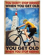 You Don't Stop When You Get Old When You Stop Riding Bicycle Poster Gift For Riding Driving Bicycle Racing Lovers Grandpa Poster