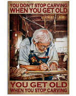 You Don't Stop Carving When You Get Old When You Stop Carving Poster Carving Grandpa Poster