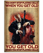 You Don't Stop Playing Cello When You Get Old When You Stop Cello Poster Gift For Music Musician Singer Cello Lovers Grandpa Poster