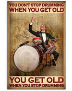 You Don't Stop Drumming When You Get Old When You Stop Drumming Poster Gift For Drumming Lovers Grandpa Poster