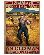 Never Underestimate An Old Man Who Also Is A Farmer Poster Gift For Farming Farmer Grandpa Poster