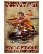 You Don't Stop Rowing When You Get Old When You Stop Rowing Poster Gift For Rowing Lovers Grandpa Poster
