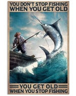 You Don't Stop Fishing When You Get Old When You Stop Fishing Poster Gift For Go Fishing Lovers Grandpa Grandma Anniversary Poster