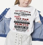 You cant scare me i have crazy grandpa he also grumpy old man he treats me like a princess funny t shirt gift for grandkids T-shirt