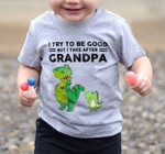 Dinosaur T-Rex I Try To Be Good But I Take After Grandpa T Shirt Gift For Grandkids T-shirt
