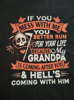 If You Mess With Me You Better Run For Your Life Because My Grandpa Is Coming After You & Hell Coming With T Shirt Gift For Grandkids Tshirt