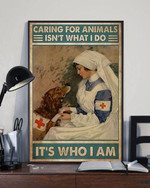 Veterinarian caring for animals isn't what i do it's who i am poster canvas