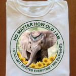 No matter how old I am I still get excited everytime I see elephants animals t-shirt Tshirt Hoodie Sweater