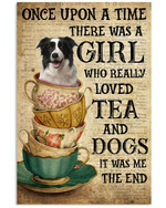Once Upon A Time There Was A Girl Who Really Loved Tea And Border Collie It Was Me Poster Canvas Gift For Animal Lovers Poster
