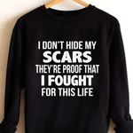 I dont hide my scars they're proof that i fought for this life lifestyle past birthday gift sweater