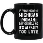 If you hear a michigan woman say oh no its already too late birthday gift mug
