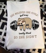 She believe she could but was really tired so she didnt sloth weightlifting birthday gift t shirt