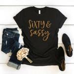 Sixty and sassy birthday gift shirt Tshirt Hoodie Sweater