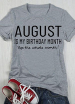 august is my birthday month yep the whole month birthday t shirt gift for august girls Tshirt