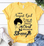 I am an August girl I can do all things through christ who gives me strength t-shirt gift for girls has birthday in August Tshirt
