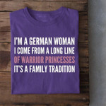 I'm a german woman I come from a long line of warrior princesses it's a family tradition t-shirt gift for girls form German Tshirt